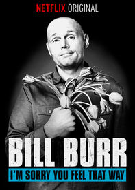 Bill Burr: I'm Sorry You Feel That Way