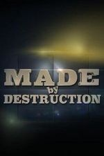 Made By Destruction: Season 1