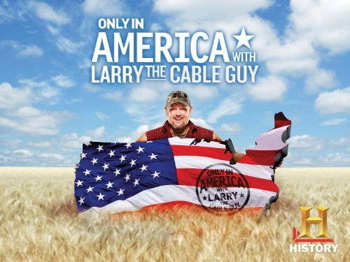 Only In America With Larry The Cable Guy: Season 1