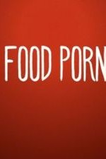 Food Porn: Season 1
