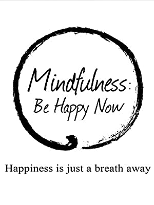 Mindfulness: Be Happy Now