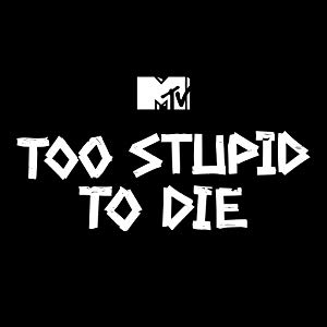 Too Stupid To Die: Season 1