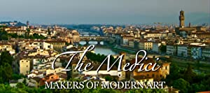 The Medici: Makers Of Modern Art