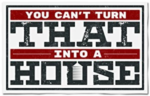 You Can't Turn That Into A House: Season 1
