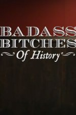 Badass Bitches Of History: Season 1