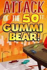 Attack Of The 50 Ft Gummi Bear!