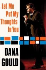 Dana Gould: Let Me Put My Thoughts In You.