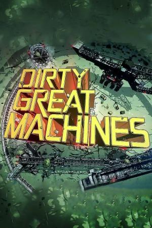 Dirty Great Machines: Season 1