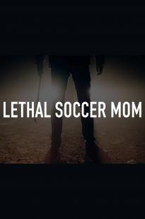 Lethal Soccer Mom