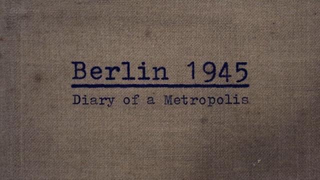 Berlin 1945: Diary Of A Metropolis: Season 1