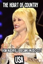 The Heart Of Country: How Nashville Became Music City Usa