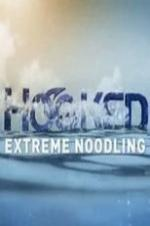 National Geographic Hooked Extreme Noodling