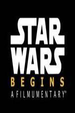 Star Wars Begins: A Filmumentary