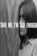 Take Me, I'm Old Enough