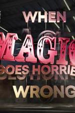 When Magic Goes Horribly Wrong