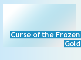 Curse Of The Frozen Gold: Season 1